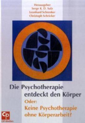 Die Psychotherapie entdeckt den Körper Oder: Keine Psychotherapie ohne Körperarbeit