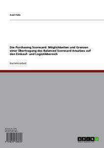 Die Purchasing Scorecard. Möglichkeiten und Grenzen der Übertragung des Balanced Scorecard-Ansatzes auf Einkauf und Logistik, Axel Fietz