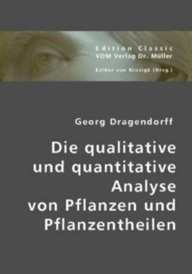 Die qualitative und quantitative Analyse von Pflanzen und Pflanzentheilen, Georg Dragendorff