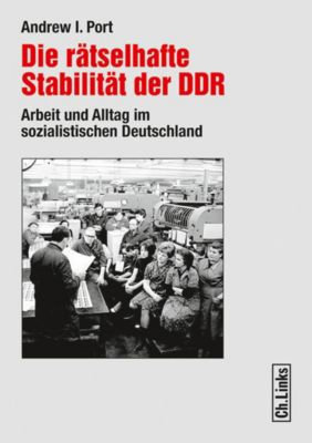 Die rätselhafte Stabilität der DDR, Andrew I. Port