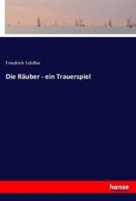 Die Räuber - ein Trauerspiel - Friedrich von Schiller |
