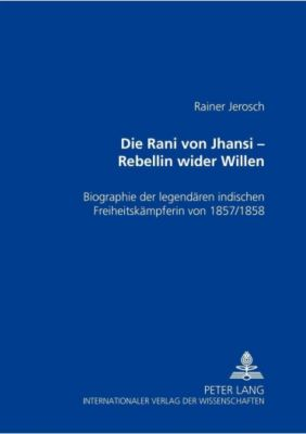 Die Rani von Jhansi - Rebellin wider Willen, Rainer Jerosch