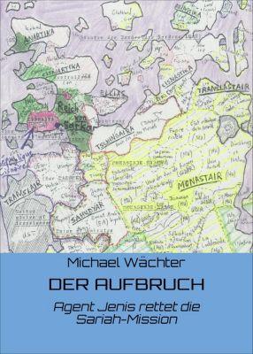 Die Raumsiedler von Puntirjan: DER AUFBRUCH, Michael Wächter