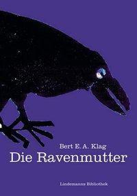 Die Ravenmutter, Bert E. A. Klag