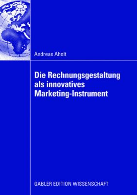 Die Rechnungsgestaltung als innovatives Marketing-Instrument, Andreas Aholt