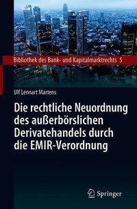 Die rechtliche Neuordnung des außerbörslichen Derivatehandels durch die EMIR-Verordnung, Ulf Lennart Martens