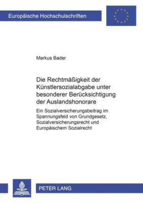 Die Rechtmäßigkeit der Künstlersozialabgabe unter besonderer Berücksichtigung der Auslandshonorare, Markus Bader