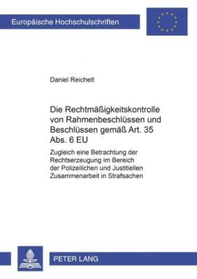 Die Rechtmäßigkeitskontrolle von Rahmenbeschlüssen und Beschlüssen gemäß Art. 35 Abs. 6 EU, Daniel Reichelt