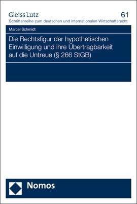 Die Rechtsfigur der hypothetischen Einwilligung und ihre Übertragbarkeit auf die Untreue (   266 StGB), Marcel Schmidt