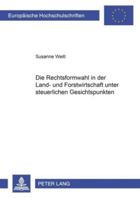 Die Rechtsformwahl in der Land- und Forstwirtschaft unter steuerlichen Gesichtspunkten, Susanne Weitl