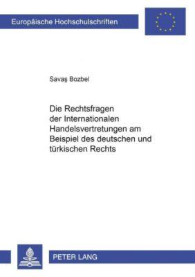 Die Rechtsfragen der Internationalen Handelsvertretungen am Beispiel des deutschen und türkischen Rechts, Savas Bozbel