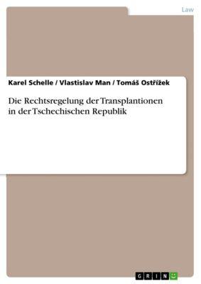 Die Rechtsregelung der Transplantionen in der Tschechischen Republik, Karel Schelle, Vlastislav Man, Tomáš Ostřížek