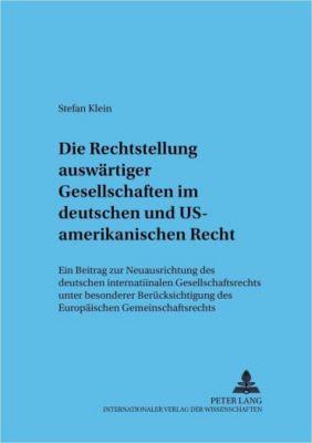 Die Rechtsstellung auswärtiger Gesellschaften im deutschen und US-amerikanischen Recht, Stefan Klein