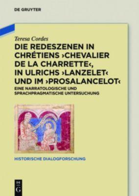 Die Redeszenen in Chrétiens 'Chevalier de la Charrete', in Ulrichs 'Lanzelet' und im 'Prosalancelot', Teresa Cordes