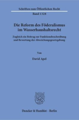 Die Reform des Föderalismus im Wasserhaushaltsrecht, David Apel