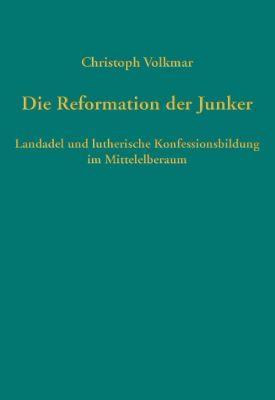 Die Reformation der Junker - Christoph Volkmar |
