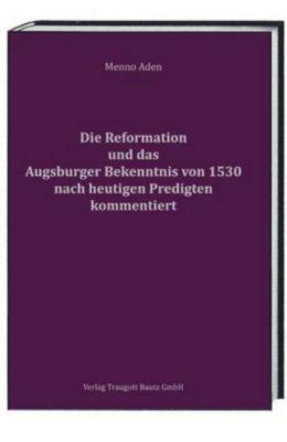 Die Reformation und das Augsburger Bekenntnis von 1530 für heute kommentiert