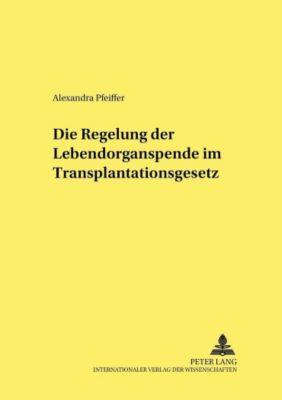 Die Regelung der Lebendorganspende im Transplantationsgesetz, Alexandra Pfeiffer