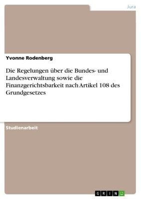 Die Regelungen über die Bundes- und Landesverwaltung sowie die Finanzgerichtsbarkeit nach Artikel 108 des Grundgesetzes, Yvonne Rodenberg