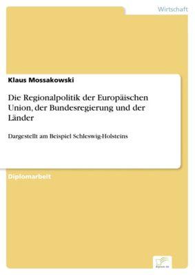Die Regionalpolitik der Europäischen Union, der Bundesregierung und der Länder, Klaus Mossakowski
