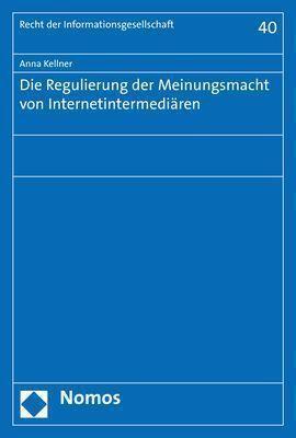 Die Regulierung der Meinungsmacht von Internetintermediären - Anna Kellner |
