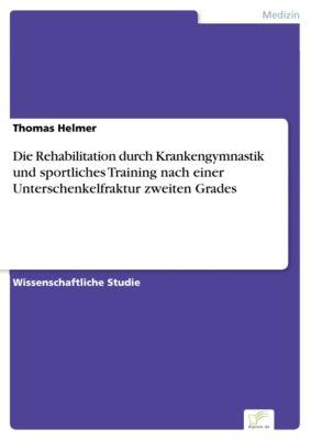 Die Rehabilitation durch Krankengymnastik und sportliches Training nach einer Unterschenkelfraktur zweiten Grades, Thomas Helmer