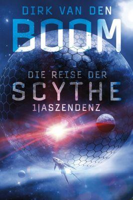 Die Reise der Scythe: Aszendenz - Dirk van den Boom |