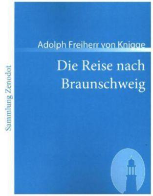 Die Reise nach Braunschweig - Adolph Frhr. von Knigge |