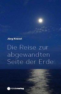 Die Reise zur abgewandten Seite der Erde - Jürg Knessl |