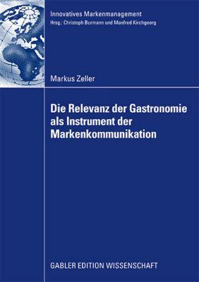 Die Relevanz der Gastronomie als Instrument der Markenkommunikation, Markus Zeller