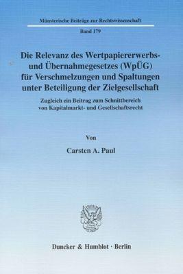 Die Relevanz des Wertpapiererwerbs- und Übernahmegesetzes (WpÜG) für Verschmelzungen und Spaltungen unter Beteiligung de, Carsten A. Paul