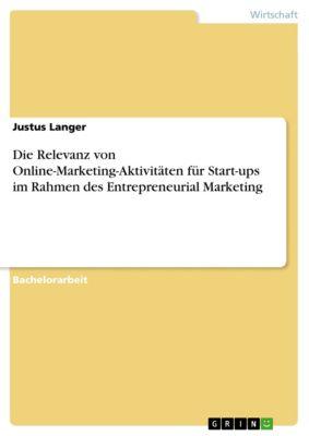 Die Relevanz von Online-Marketing-Aktivitäten für Start-ups im Rahmen des Entrepreneurial Marketing, Justus Langer