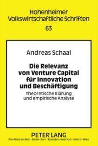 Die Relevanz von Venture Capital fuer Innovation und Beschaeftigung, Andreas Schaal