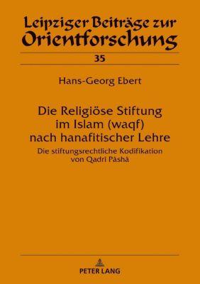 Die Religiöse Stiftung im Islam (waqf) nach hanafitischer Lehre, Hans-Georg Ebert