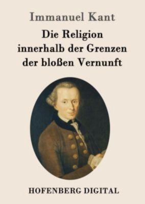 Die Religion innerhalb der Grenzen der blossen Vernunft, Immanuel Kant