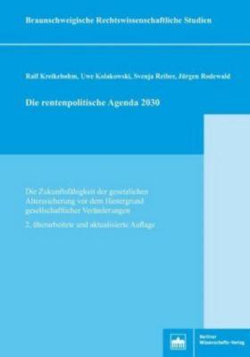 Die rentenpolitische Agenda 2030, Ralf Kreikebohm, Uwe Kolakowski, Svenja Reiber, Jürgen Rodewald