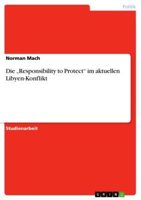 """Die """"Responsibility to Protect"""" im aktuellen Libyen-Konflikt, Norman Mach"""