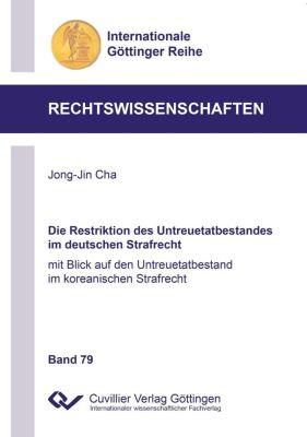 Die Restriktion des Untreuetatbestandes im deutschen Strafrecht, Jong-Jin Cha