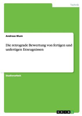 Die retrograde Bewertung von fertigen und unfertigen Erzeugnissen, Andreas Blum