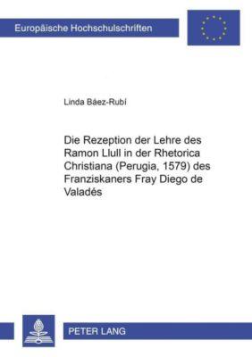 Die Rezeption der Lehre des Ramon Llull in der Rhetorica Christiana (Perugia, 1579) des Franziskaners Fray Diego de Valadés, Linda Báez-Rubí
