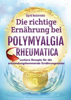 Die richtige Ernährung bei Polymyalgia Rheumatica, Sigrid Nesterenko