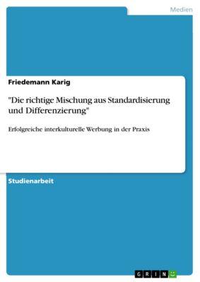 Die richtige Mischung aus Standardisierung und Differenzierung, Friedemann Karig