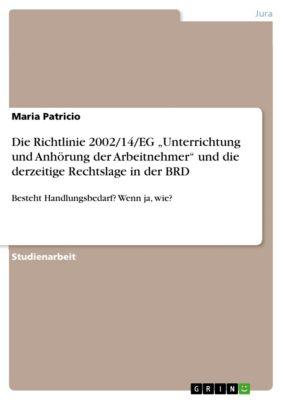 """Die Richtlinie 2002/14/EG """"Unterrichtung und Anhörung der Arbeitnehmer"""" und die derzeitige Rechtslage in der BRD, Maria Patricio"""
