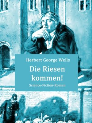 Die Riesen kommen!, Herbert George Wells