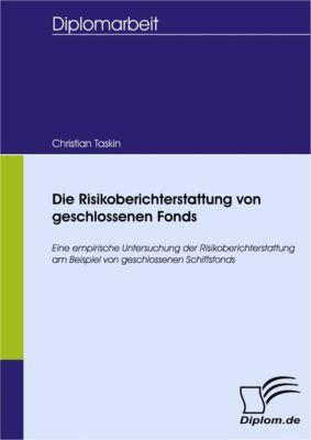 Die Risikoberichterstattung von geschlossenen Fonds, Christian Taskin