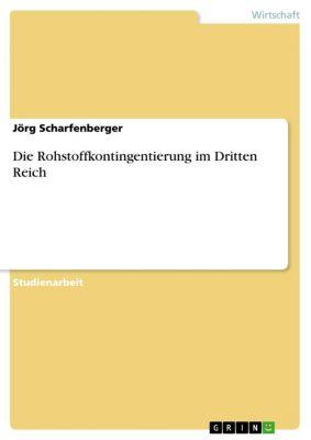 Die Rohstoffkontingentierung im Dritten Reich, Jörg Scharfenberger