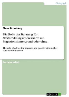 Die Rolle der Beratung für Weiterbildungsinteressierte mit Migrationshintergrund oder ohne, Elena Bromberg