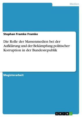 Die Rolle der Massenmedien bei der Aufklärung und der Bekämpfung politischer Korruption in der Bundesrepublik, Stephan Framke Framke