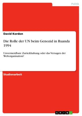 Die Rolle der UN beim Genozid in Ruanda 1994, David Kordon