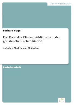 Die Rolle des Kliniksozialdienstes in der geriatrischen Rehabilitation, Barbara Vogel